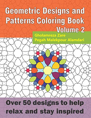 Geometric Designs and Patterns Coloring Book Volume 2: Over 50 designs to help relax and stay inspired (Geometric Coloring Book Series, Band 4)