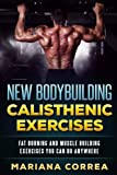 New BODYBUILDING CALISTHENIC EXERCISES: FAT BURNING AND MUSCLE BUILDING EXERCISES YOU CAN Do ANYWHERE