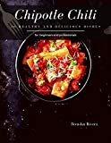 Chipotle Chili: 30 Healthy and delicious dishes (English Edition)