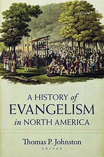 Compare Textbook Prices for A History of Evangelism in North America  ISBN 9780825447099 by Johnston, Thomas