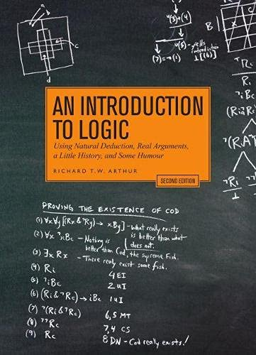 Compare Textbook Prices for An Introduction to Logic - Second Edition: Using Natural Deduction, Real Arguments, a Little History, and Some Humour 2 Edition ISBN 9781554813322 by Arthur, Richard T.W.