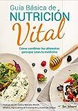 Guía Básica de Nutrición Vital: Cómo combinar los alimentos para que sean tu medicina
