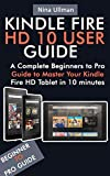 KINDLE FIRE HD 10 MANUAL: A Complete Beginners to Pro Guide to Master Your Kindle Fire HD Tablet in 10 minutes
