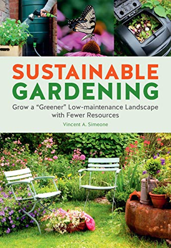 Sustainable Gardening: Grow a 'Greener' Low-Maintenance Landscape with Fewer Resources