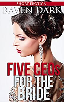 Five CEOs for the Bride: (Billionaires, Group Situations, Dominance and Submission) by [Raven Dark]