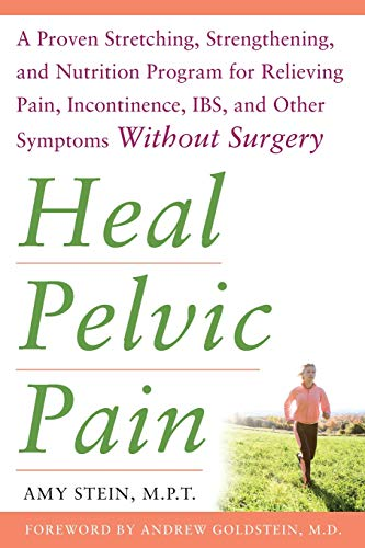 Heal Pelvic Pain: A Proven Stretching, Strengthening, and Nutrition Program for Relieving Pain, Incontinence, I.B.S, and Other Symptoms Without Surgery