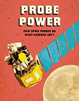 Probe Power: How Space Probes Do What Humans Can't (Future Space)