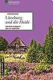 Lüneburg und die Heide: Von Backsteinbauten und lila Landschaft (Lieblingsplätze im GMEINER-Verlag)