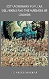 EXTRAORDINARY POPULAR DELUSIONS AND THE MADNESS OF CROWDS (English Edition)