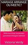 Mariage arrangé ou Meetic? Réflexion d'une trentenaire parisienne d'origine indienne (French Edition)
