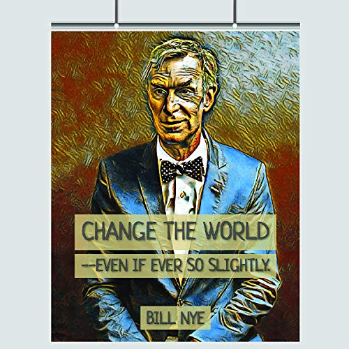 Bill Nye Quote Poster – Change The World – 16 x 20 – Motivational – Inspirational – Science Teacher – School Poster – Physics Educator – Science Education – Chemistry
