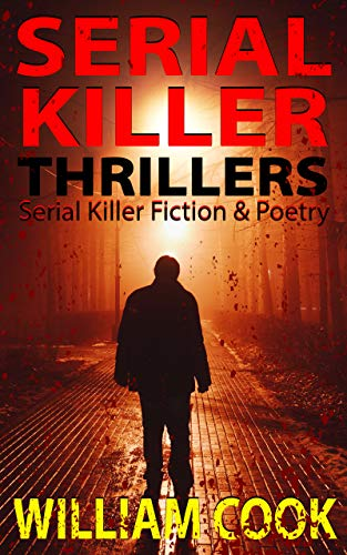 Serial Killer Thrillers: Fictional Serial Killer Stories (and poems) by [William Cook]