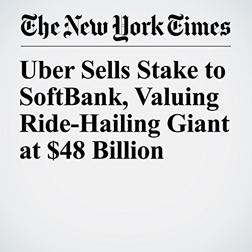 Uber Sells Stake to SoftBank, Valuing Ride-Hailing Giant at $48 Billion copertina