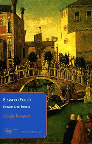 Bizancio y Venecia: Historia de un Imperio (Papeles del tiempo nº 23) eBook: Ravegnani, Giorgio, Campillo, Francisco: Amazon.es: Tienda Kindle