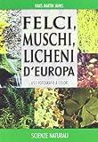 Felci, muschi e licheni d'Europa. Ediz. illustrata