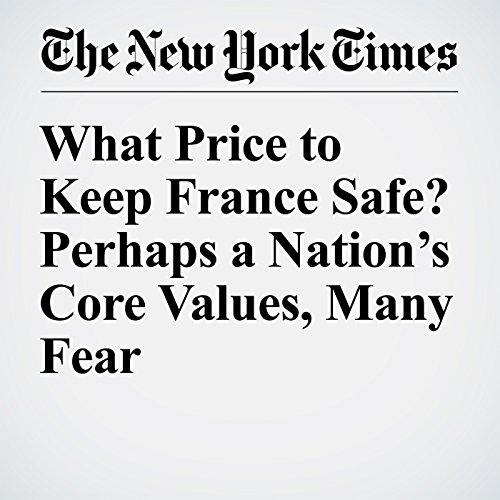 What Price to Keep France Safe? Perhaps a Nation's Core Values, Many Fear cover art