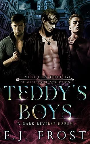 Teddy's Boys: A Dark, Magic Academy, Reverse Harem (Bad Boys of Bevington Book 1) by [E J Frost]