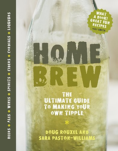 Home Brew: The Ultimate Guide to Making Your Own Tipple (English Edition)