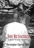 She Be Sacred: 30 Ways To Love Her More (Sacred Surrender Series Book 1) (English Edition)