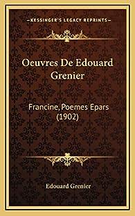 Oeuvres De Edouard Grenier: Francine, Poemes Epars par Édouard Grenier