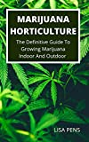 MARIJUANA HORTICULTURE: Thе Definitive Guіdе To Grоwіng Mаrіjuаnа Indoor And Outdoor Fоr Rесrеаtіоnаl And Mеdісіnаl Uѕе, The Complete Cannabis Grower's Bible (English Edition)