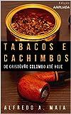 Tabacos e Cachimbos: De Cristóvão Colombo até hoje (Portuguese Edition)