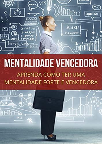 A Mentalidade Vencedora: Aprenda Como Ter uma Mentalidade Vencedora