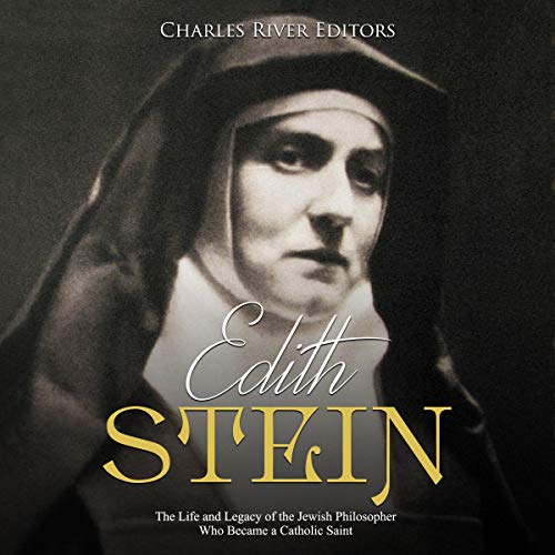 Edith Stein: The Life and Legacy of the Jewish Philosopher Who Became a Catholic Saint cover art