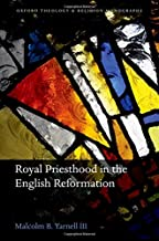 Royal Priesthood in the English Reformation (Oxford Theology and Religion Monographs)