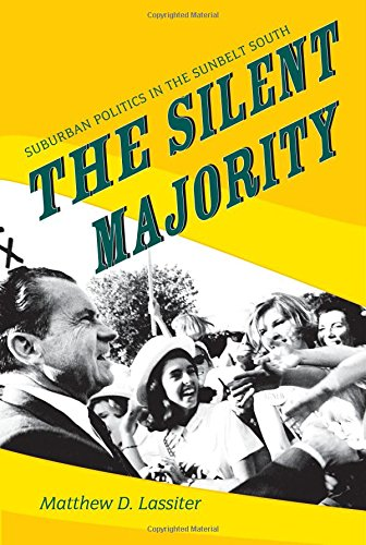 The Silent Majority: Suburban Politics in the Sunbelt South (Politics and Society in Modern America (94))
