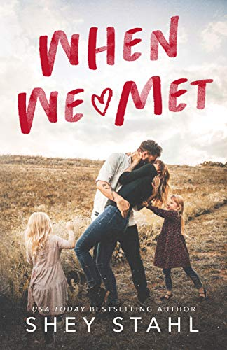 When We Met: A Small Town Single Dad Romance by [Shey Stahl]