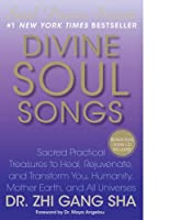 Divine Soul Songs: Sacred Practical Treasures to Heal, Rejuvenate, and Transform You, Humanity, Mother Earth, and All Universes (Soul Power) by Zhi Gang Sha Dr.(2010-08-03)