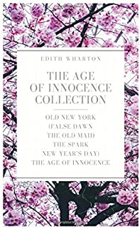 The Age of Innocence Collection: Old New York (False Dawn, The Old Maid, The Spark, New Year's Day), The Age of Innocence