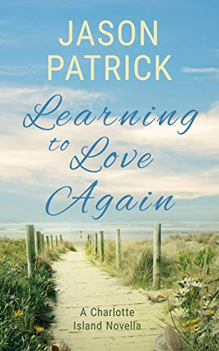 Learning to Love Again: A Charlotte Island Novella (Love on Charlotte Island Series Book 1)