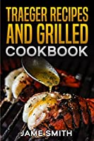 Traeger recipes and grilled cookbook