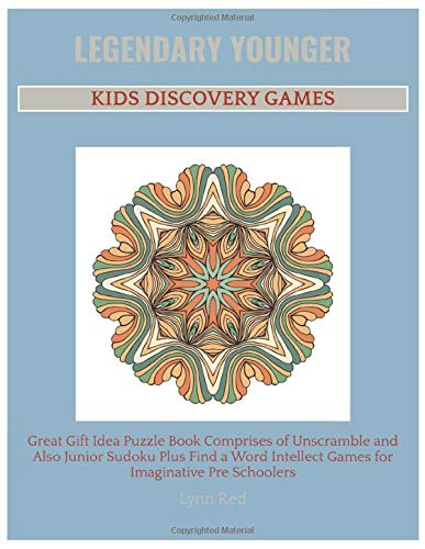 Legendary Younger Kids Discovery Games: Great Gift Idea Puzzle Book Comprises of Unscramble and Also Junior Sudoku Plus Find a Word Intellect Games for Imaginative Pre Schoolers