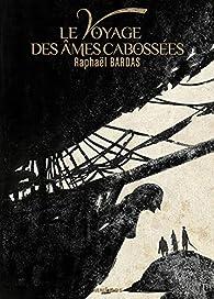Le Voyage des âmes cabossées par Raphaël Bardas