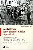 Als Kärnten seine eigenen Kindern deportierten Die Vertreibung der Kärnten Slowenen 1942-1945: