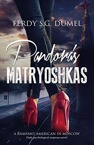 PANDORA'S MATRYOSHKAS - Dark Psychological Suspense Novel: A rampant American in Moscow (English Edition)