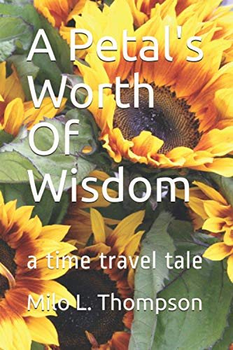 A Petal's Worth Of Wisdom: a time travel tale