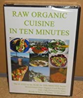 Raw Organic Cuisine in 10 Minutes [DVD]