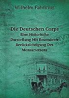 Die Deutschen Corps Eine Historische Darstellung Mit Besonderer Beruecksichtigung Des Mensurwesens