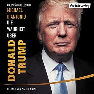 Die Wahrheit über Donald Trump                   Autor:                                                                                                                                 Michael D'Antonio                               Sprecher:                                                                                                                                 Walter Kreye                      Spieldauer: 20 Std. und 54 Min.     227 Bewertungen     Gesamt 4,1