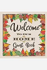 Welcome to Our Home Guest Book: Novelty for House Living Room or Vacation Rental and Air B & B Bed & Breakfast, Natural Fall Leaves Paperback
