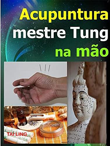 Acupuntura do mestre Tung na Mão : Uma técnica milagrosa em MTC: Manual para procurar os ponto, localizações e indicações - Acupuntura avançada.