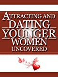 Attracting And Dating Younger Women Uncovered