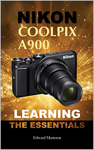 Nikon Coolpix A900: Learning the Essentials (English Edition)