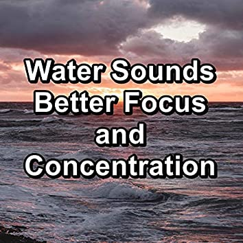 Water Sounds Better Focus and Concentration