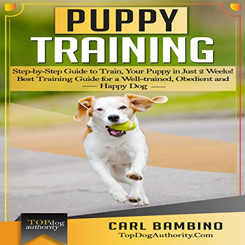 Puppy Training: Step-by-Step Guide to Train Your Puppy in Just 2 Weeks! audiobook cover art