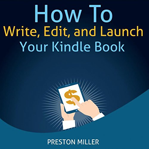 How to Write, Edit, and Launch Your Kindle Book audiobook cover art